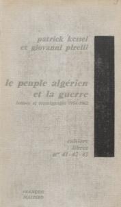 Patrick Kessel et Giovanni Pirelli - Le peuple algérien et la guerre - Lettres et témoignages d'Algériens, 1954-1962.