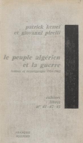 Le peuple algérien et la guerre. Lettres et témoignages d'Algériens, 1954-1962