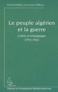 Patrick Kessel et Giovanni Pirelli - Le peuple algérien et la guerre - Lettres et témoignages 1954-1962.