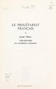 Patrick Kessel - Le prolétariat français (1). Avant Marx : 1789-1830-1848, les révolutions escamotées.