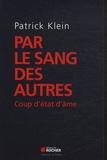 Patrick Klein - Par le sang des autres - Coup d'état d'âme.