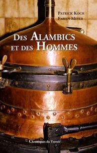 Patrick Koch et Fabien Meyer - Des Alambics et des Hommes.