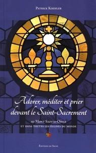 Patrick Koehler - Adorer, méditer et prier devant le Saint-Sacrement au Mont Sainte-Odile et dans toutes les églises du monde.
