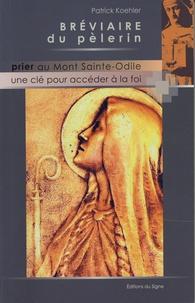 Patrick Koehler - Bréviaire du pélerin - Prier au Mont Sainte-Odile, une clé pour accéder à la foi.