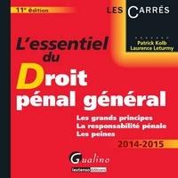 Patrick Kolb et Laurence Leturmy - L'essentiel du Droit pénal général - Les grands principes, la responsabilité pénale, les peines.
