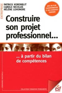 Patrick Korenblit et Carole Nicolas - Construire son projet professionnel... à partir du bilan de compétences.