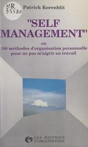 Patrick Korenblit - Self management - Ou 100 méthodes d'organisation personnelle pour ne pas m'aigrir au travail.