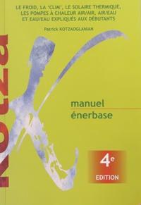 Patrick Kotzaoglanian - Manuel énerbase - Le froid, la clim', le solaire thermique, les pompes à chaleur air/air, air/eau et eau/eau expliqués aux débutants.