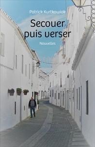 Téléchargements CHM Pdf Secouer puis verser  - Nouvelles (Litterature Francaise) par PATRICK KURTKOWIAK 9791026248927