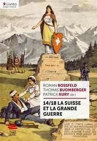 Patrick Kury et Thomas Buomberger - 14/18, La Suisse et la Grande Guerre.