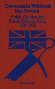 Patrick Kyba - Covenants Without The Sword - Public Opinion and British Defence Policy 1931-1935.