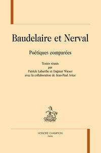 Patrick Labarthe et Dagmar Wieser - Baudelaire et Nerval - Poétiques comparées.
