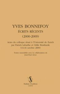 Patrick Labarthe et Odile Bombarde - Yves Bonnefoy - Ecrits récents (2000-2009).