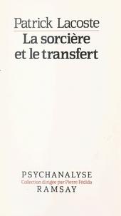 Patrick Lacoste - La Sorcière et le transfert - Sur la métapsychologie des névroses.