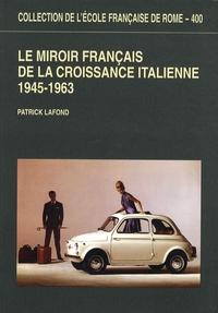 Patrick Lafond - Le miroir français de la croissance italienne - 1945-1963.