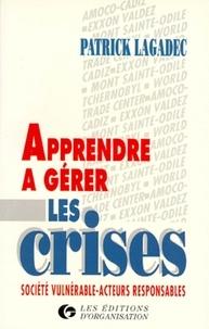 Patrick Lagadec - Apprendre à gérer les crises - Société vulnérable, acteurs responsables.
