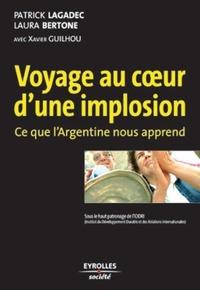 Patrick Lagadec et Laura Bertone - Voyage au coeur d'une implosion - Ce que l'Argentine nous apprend.