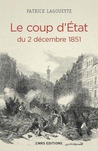 Patrick Lagoueyte - Le Coup d'Etat du 2 décembre 1851.