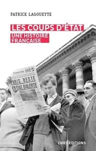 Patrick Lagoueyte - Les coups d'Etat, une histoire française.