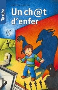 Patrick Lagrou et  Charlotte Fierens - Un ch@t d'enfer - une histoire pour les enfants de 8 à 10 ans.
