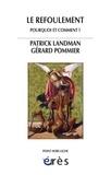 Patrick Landamn et Gérard Pommier - Le refoulement - Pourquoi et comment ?.