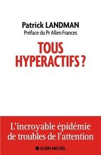 Patrick Landman - Tous hyperactifs ? - L'incroyable épidémie de troubles de l'attention.