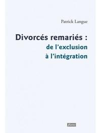 Patrick Langue - Divorcés remariés : de l'exclusion à l'intégration.