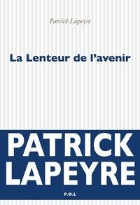 Patrick Lapeyre - La Lenteur de l'avenir.