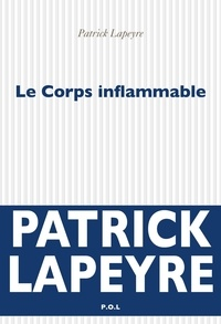 Patrick Lapeyre - Le Corps inflammable.
