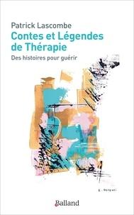 Patrick Lascombe - Contes et légendes de thérapie - Des histoires pour guérir.