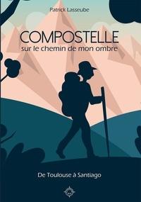 Patrick Lasseube - Compostelle - Sur le chemin de mon ombre.