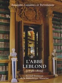 """Patrick Latour et Isabelle de Conihout - L'Abbé Leblond (1738-1809) - """"Second fondateur de la Bibliothèque Mazarine""""."""
