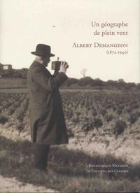 Patrick Latour - Un géographe de plein vent - Albert Demangeon, 1872-1940.