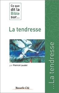 Patrick Laudet - Ce que dit la Bible sur... la tendresse.