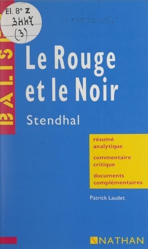 Le rouge et le noir. Stendhal. Résumé analytique, commentaire critique, documents complémentaires