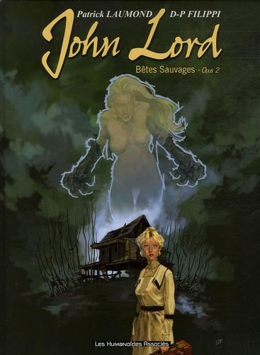 Patrick Laumond et Denis-Pierre Filippi - John Lord Tome 2 : Bêtes Sauvages.