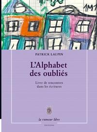 Patrick Laupin - L'alphabet des oubliés - Livre de rencontres dans les écritures.