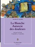 Patrick Laupin - La blanche autarcie des douleurs journal de bord - L'indicible et l'exdicible.