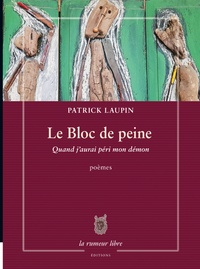 Patrick Laupin - Le bloc de peine - Quand j'aurai péri mon demon.
