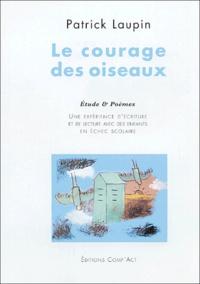 Patrick Laupin - Le courage des oiseaux - Une expérience de lecture et d'écriture avec des enfants en échec scolaire.
