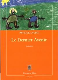 Patrick Laupin - Le dernier avenir.