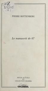 Patrick Laupin et Pierre Rottenberg - Le manuscrit de 67 - Précédé de Le fait d'écrire, par Patrick Laupin.