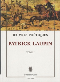 Patrick Laupin - Oeuvres poétiques - Tome 1.