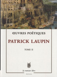 Patrick Laupin - Oeuvres poétiques - Tome 2.