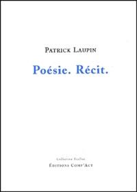 Patrick Laupin - Poésie. - Récit..