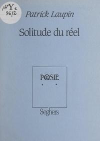 Patrick Laupin et Mathieu Bénézet - Solitude du réel.