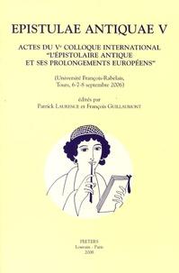 """Patrick Laurence et François Guillaumont - Epistulae antiquae V - Actes du 5e colloque international """"L'épistolaire antique et ses prolongements européens"""" (Université François-Rabelais, Tours, 6-7-8 septembre 2006)."""