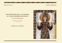 Patrick Laurence - Les droits de la femme au bas-empire romain. le code theodosien..
