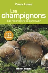 Patrick Laurent - Les champignons - Les reconnaître et les trouver.