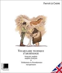 Patrick Le Cadre - Vocabulaire technique d'archéologie - Tome 1, Préhistoire & protohistoire européennes.